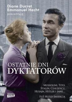 """W naszym konkursie można było wygrać trzy egzemplarze książki Diane Ducret i Emmanuela Hechta """"Ostatnie dni dyktatorów"""" (Zanak Horyzont 2014)."""