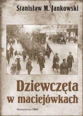 """Artykuł powstał głównie w oparciu o książkę """"Dziewczęta w maciejówkach"""" S.M. Jankowskiego..."""