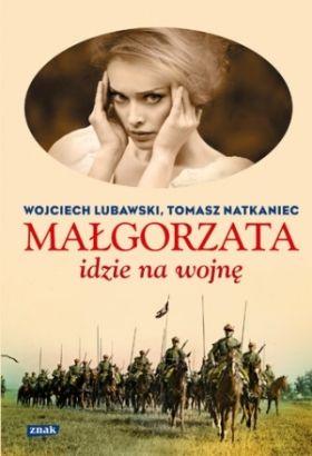 """...jednak inspirację do jego napisania stanowiła powieść Wojciecha Lubawskiego i Tomasza Natkańca """"Małgorzata idzie na wojnę"""" (Znak 2014)."""