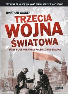 """W naszym konkursie można były wygrać tzy egzemplarze książki Jonathan Walkera """"Trzecia wojna światowa"""" (Znak Horyzont 2014)"""