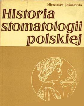 """Artykuł powstał między innymi w oparciu o książkę """"Historia stomatologii polskiej"""" Mieczysława Jesionowskiego (Zakład Wydawnictw Lekarskich, 1971)"""
