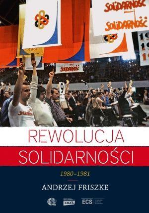 """Artykuł powstał w oparciu o książkę """"Rewolucja Solidarności"""" Andrzeja Friszkego (Znak Horyzont 2014)."""