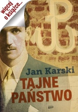 """Artykuł powstał w oparciu o książkę Jana Karskiego pt. """"Tajne państwo"""" (Znak Horyzont 2014)."""