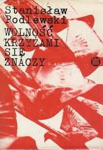 """Artykuł powstał m.in w oparciu o książkę S. Podlewskiego pt. """"Wolność krzyżami się znaczy""""."""