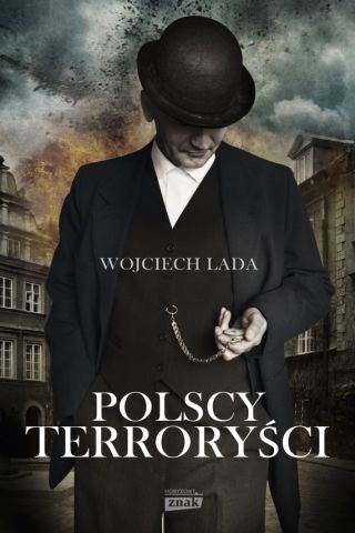"""Artykuł powstał w oparciu o książkę """"Polscy terroryści"""" Wojciecha Lady (Znak Horyzont 2014)."""