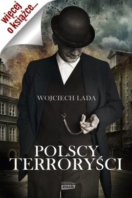"""W naszym konkursie możecie wygrać jeden z trzech egzemplarzy książki Wojciecha Lady pt. """"Polscy terroryści""""."""