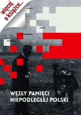 """Artykułu powstał m.in. w oparciu o się książkę """"Węzły pamięci niepodległej Polski"""" (SIW Znak 2014)."""