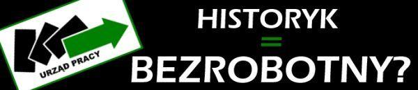 Historyk nie musi być bezrobotnym