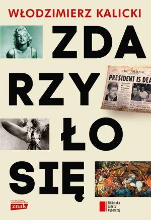 """W naszym konkursie można było wygrać trzy egzemplarze książki Włodzimierza Kalickiego pt. """"Zdarzyło się"""" (Znak Horyzont 2014)."""