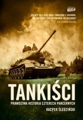 """W naszym konkursie do wygrania są trzy egzemplarze książki Kacpra Śledzińskiego pt. """"Tankiści. Prawdziwa historia czterech pancernych"""" (Znak Horyzont 2014)."""