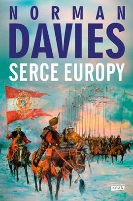 """W naszym konkursie do wygrania są trzy egzemplarze książki Normana Daviesa pt. """"Serce Europy"""" (Znak Horyzont 2014)."""