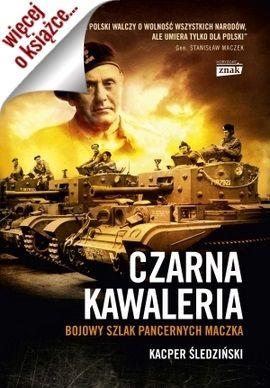 """Artykuł powstał m.in. w oparciu o książkę Kacpra Śledzińskiego pt. """"Czarna Kawaleria. Bojowy szlak pancernych Maczka"""" (Znak Horyzont 2014)."""