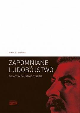 """W naszym konkursie do wygrania są trzy egzemplarze książki Nikołaja Iwanowa pt. """"Zapomniane ludobójstwo. Polacy w państwie Stalina"""" (Znak Horyzont 2015)."""